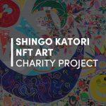 PROJET DE CHARITÉ ARTISTIQUE DE Shingo Katori NFT --PROJET DE CHARITÉ ARTISTIQUE DE SHINGO KATORI NFT